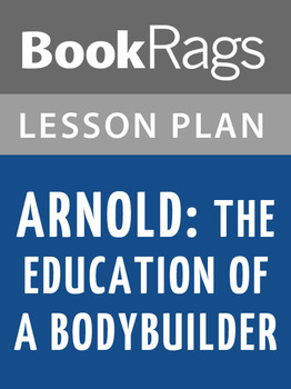 Arnold: The Education of a Bodybuilder Lesson Plans