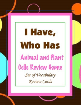"""Around the Cell Game ~ (Animal and Plant Cells) """"I Have, Who Has"""" {Class Game}"""