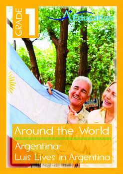 Around the World - Argentina: Luis Lives in Argentina - Grade 1