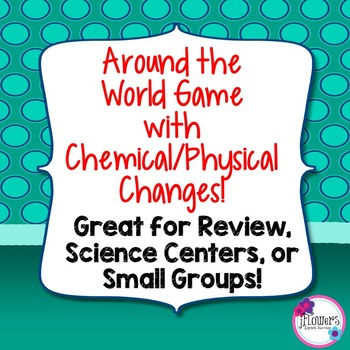 Around the World Game with Chemical/Physical Changes! Great for Review!