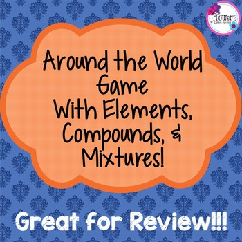 Around the World Game with Elements, Compounds, & Mixtures! Great for Review!