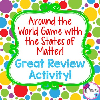 Around the World Game with the States of Matter! Great for Review!