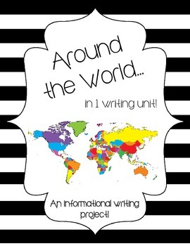 Around the World: in 1 Informational Writing Unit