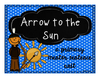 Arrow to the Sun: A Primary Mentor Sentence Unit