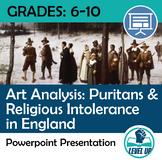 Puritans & Religious Intolerance Powerpoint: Art as Primar
