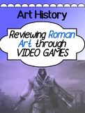 Art - Art History - Roman Art - Reviewing with a VIDEO GAME!