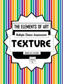 Test the Elements of Art, TEXTURE Assessment, Multiple Choice