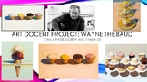 Art Docent/History Lesson (Shading/Dimensions) Using the Style of Wayne Thiebaud