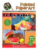Art History Lessons: Frida Kahlo Fruit Still Lifes Art Projects
