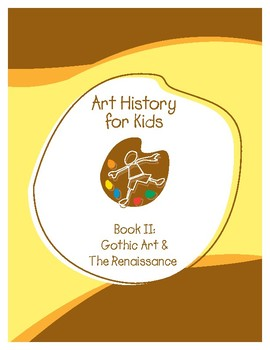Scholar Art History for Kids - Book II: Gothic Art & The Renaissance