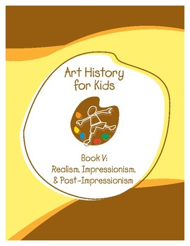 Scholar Art History for Kids-Book V: Realism, Impressionism & Post-Impressionism