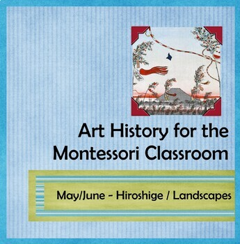Art History for the Montessori Classroom - May & June / Hiroshige / Landscapes