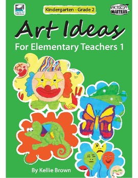 Art Ideas for Elementary Teachers Book 1