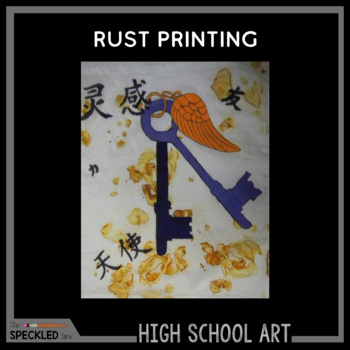 Art Lesson. High School Rust Printing Lesson Plans and Presentation.