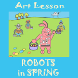 Art Lesson, Sub Lesson, or Center Activity - Robots in Spring
