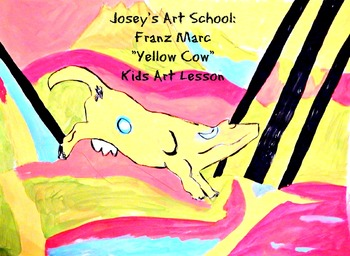 Art Lesson Teach Franz Marc to Grades 2-6 Yellow Cow Art History and Project