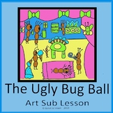 Art Sub Lesson - Ugly Bug Ball