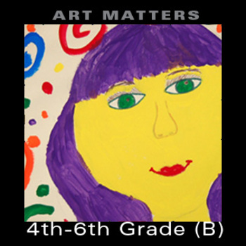 Art Matters Upper Grades (4th-6th) Unit B