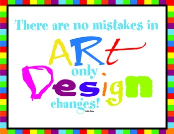 """Art Poster - """"There are no mistakes in art, only design changes"""""""