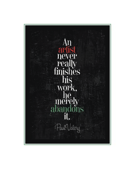"Art Print ""An Artist Never Really Finishes his Work..."""