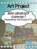 Art - Group of 7 inspired ABSTRACT art project - mini canvas!