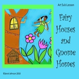 Art Sub Lesson - Fairy Houses and Gnome Homes