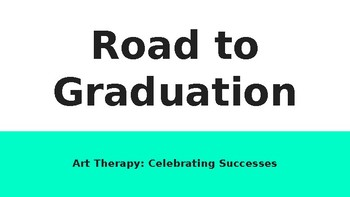 Art Therapy Road to Graduation