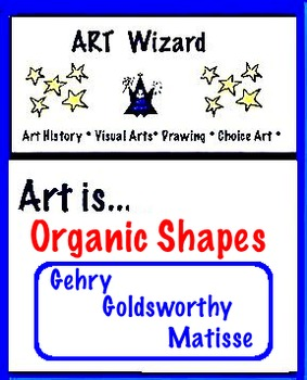 Art Elements -  Organic Shapes: Gehry, Goldsworthy, Matisse (5 pages)