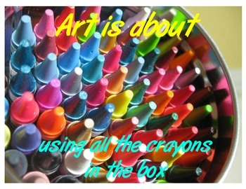 Art is about using all the crayons in the box