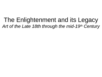 Art of the Enlightenment -late 18th through mid-19th century (ch. 28) Powerpoint