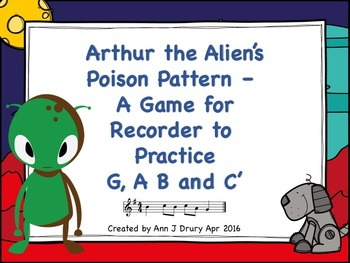 Arthur the Alien's Poison Pattern - A Game for Recorder to Practice G,A,B and C'