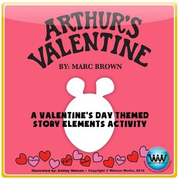 Arthur's Valentine - A Valentine's Day Themed Story Elements Activity