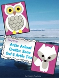 Artic Animal Crafts: Snow Owl & Artic Fox