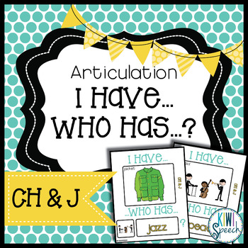 Articulation I Have Who Has Game: CH & J