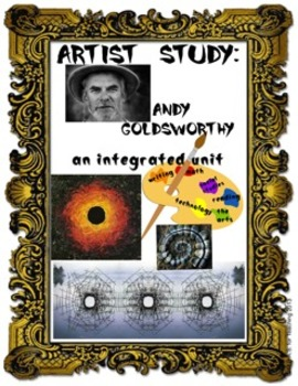 Artist Study:  Andy Goldsworthy Complete Integrated Unit (