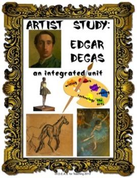 Artist Study:  Edgar Degas Complete Integrated Unit (CCSS