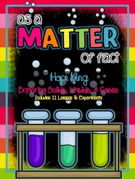 As a Matter of Fact: A Matter Study Including 11 Lessons & Engaging Experiments