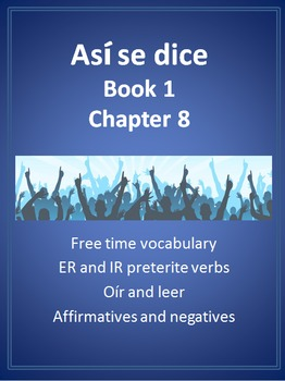 Así se dice Level 1 Chapter 8 Resource BUNDLE: ER/IR Preterite and Free Time
