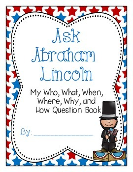 Ask Abraham Lincoln-A 5Ws and How Questioning Activity {CCSS RL.2.1}