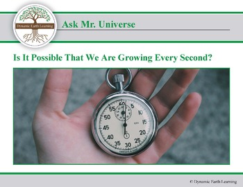 Ask Dr Universe: Is it possible that we are growing every Second?
