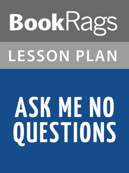 Ask Me No Questions Lesson Plans