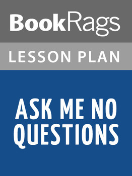 Ask Me No Questions Lesson Plans