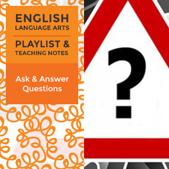 Ask and Answer Questions - Playlist and Teaching Notes
