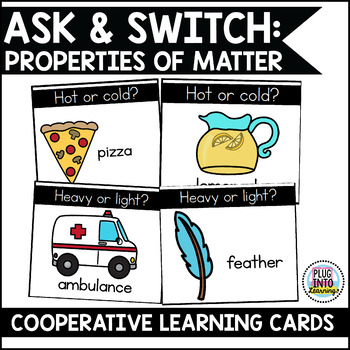 Ask and Switch: Properties of Matter