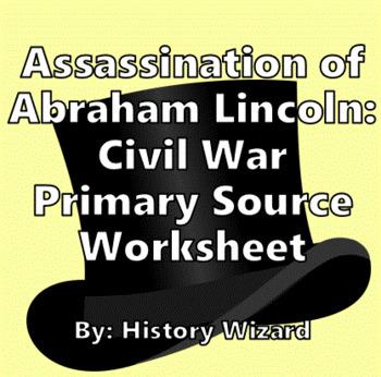 Assassination of Abraham Lincoln: Civil War Primary Source Worksheet