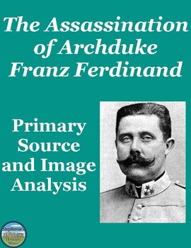 Assassination of Archduke Franz Ferdinand Primary Source and Image Analysis