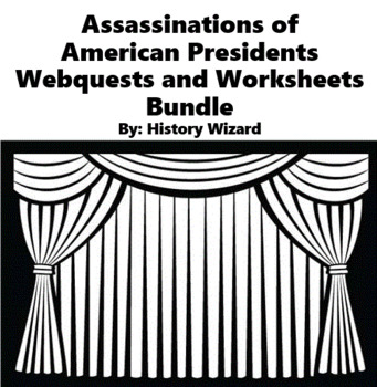 Assassinations of American Presidents Webquests and Worksheets Collection