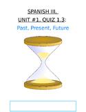 Assessment - Spanish 3 Quiz 1.3: Past, Present, and Future Tenses