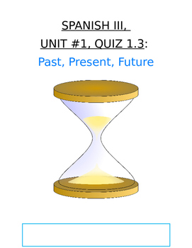 Assessment - Spanish 3 Quiz 1.3: Past, Present, and Future Tenses