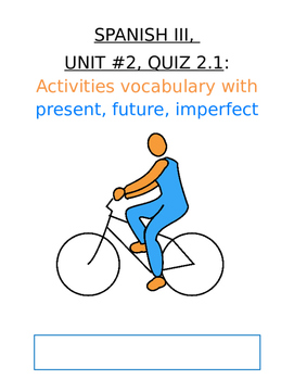 Assessment - Spanish 3 Quiz 2.1: Activities Vocab (Present, Future, Imperfect)